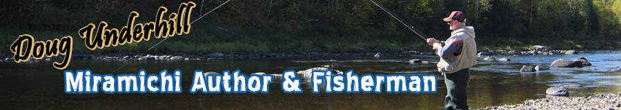 Doug Underhill - Miramichi Author and Fisherman